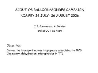 SCOUT-O3 BALLOON/SONDES CAMPAIGN NIAMEY 26 JULY- 26 AUGUST 2006 J. P. Pommereau, A. Garnier