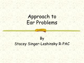 Approach to  Ear Problems