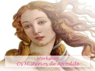 Workshop Os Mistérios de Afrodite