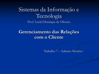 Sistemas da Informação e Tecnologia Prof. Luciel Henrique de Oliveira
