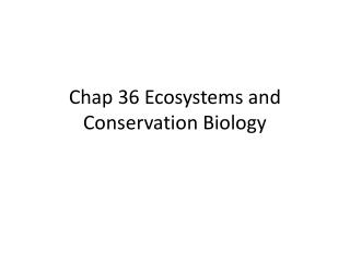 Chap 36 Ecosystems and Conservation Biology