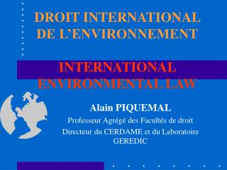 DROIT INTERNATIONAL DE L�ENVIRONNEMENT INTERNATIONAL ENVIRONMENTAL LAW