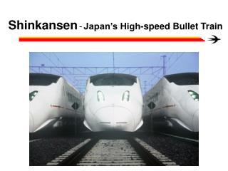 Shinkansen - Japan's High-speed Bullet Train