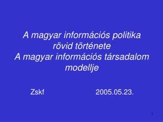 A magyar információs politika rövid története A magyar információs társadalom modellje