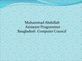 Muhammad Abdullah     Assistant Programmer   Bangladesh  Computer Council