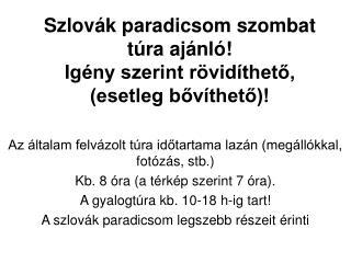 Szlovák paradicsom szombat túra ajánló! Igény szerint rövidíthető, (esetleg bővíthető)!