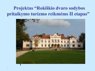 """Projektas """"Rokiškio dvaro sodybos pritaikym o  turizmo reikmėms  II etapas """""""