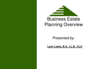 Business Estate Planning Overview Presented by: