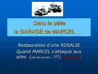 Dans la série  le GARAGE de MARCEL ….