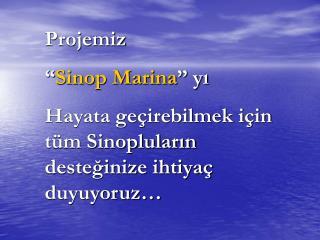 """Projemiz """" Sinop Marina """" yı"""