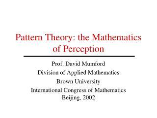 Pattern Theory: the Mathematics of Perception
