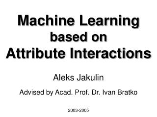 Machine Learning  based on Attribute Interactions