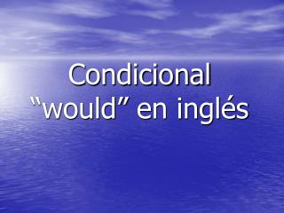 "Condicional ""would""  en inglés"