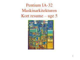 Pentium IA-32  Maskinarkitekturen Kort resume – uge 5