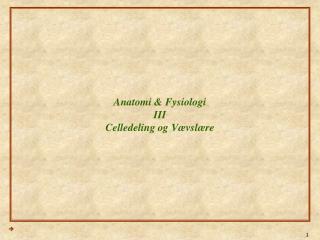 Anatomi & Fysiologi III Celledeling og Vævslære