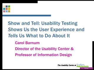 Show and Tell: Usability Testing  Shows  Us the User Experience and  Tells  Us What to Do About It