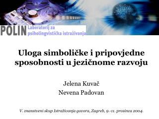 Uloga simboličke i pripovjedne sposobnosti u jezičnome razvoju Jelena Kuvač Nevena Padovan
