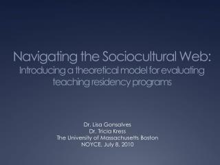 Navigating the Sociocultural Web: Introducing a theoretical model for evaluating teaching residency programs