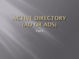 Active Directory  (AD or ADS)