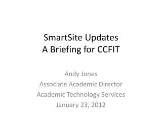 SmartSite Updates A Briefing for CCFIT