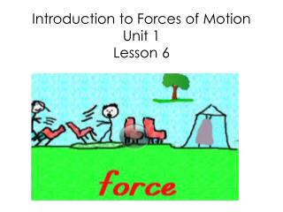 Introduction to Forces of Motion Unit 1 Lesson 6