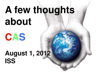 A few thoughts about C A S August 1, 2012 ISS