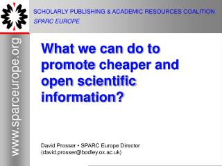 SCHOLARLY PUBLISHING & ACADEMIC RESOURCES COALITION SPARC EUROPE