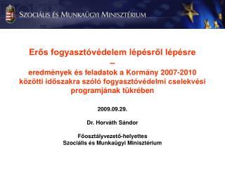 2009.09.29. Dr. Horváth Sándor Főosztályvezető-helyettes Szociális és Munkaügyi Minisztérium