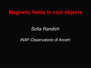 Magnetic fields in cool objects