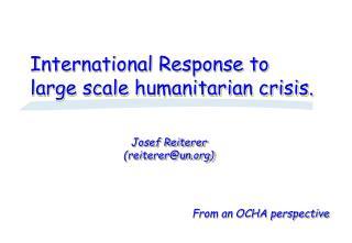 International Response to large scale humanitarian crisis.