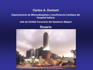 Carlos A. Dumont Departamento de Miocardiopat as y Insuficiencia Cardiaca del Hospital Italiano  Jefe de Unidad Coronari