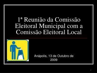 1ª Reunião da Comissão Eleitoral Municipal com a Comissão Eleitoral Local