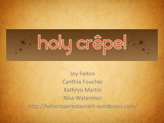 Joy Felton Cynthia Fouchér Kathryn Martin Nisa  Waterman holycreperestaurant.wordpress/