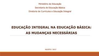 Ministério da Educação Secretaria de Educação Básica Diretoria de Currículos e Educação Integral