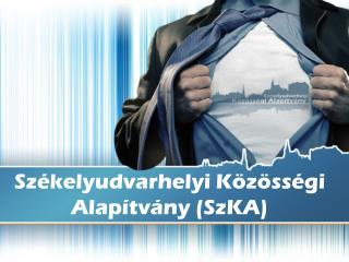 Sz ékelyudvarhelyi Közösségi Alapítvány (SzKA)