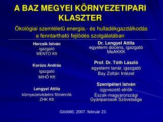 Dr. Lengyel Attila egyetemi docens, igazgató MeAKKK Prof. Dr. Tóth László egyetemi tanár, igazgató