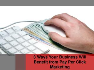 3 Ways Your Business Will Benefit from Pay Per Click Marketing