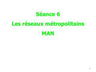 Séance 6 Les réseaux métropolitains MAN