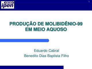 PRODUÇÃO DE MOLIBIDÊNIO-99 EM MEIO AQUOSO