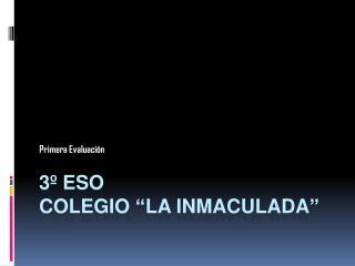 """3 º ESO  Colegio """"La Inmaculada"""""""