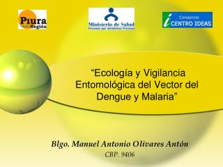 """""""Ecología  y  Vigilancia Entomológica del Vector del Dengue y Malaria"""""""
