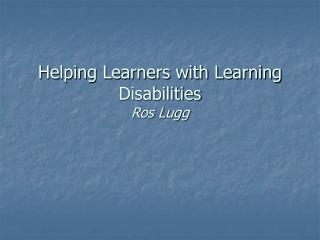 Helping Learners with Learning Disabilities Ros Lugg
