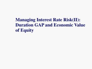 Managing Interest Rate RiskII: Duration GAP and Economic Value of Equity