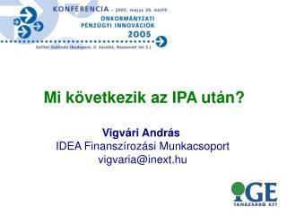 Vigvári András  IDEA Finanszírozási Munkacsoport vigvaria@inext.hu