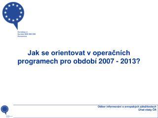 Jak se orientovat v operačních programech pro období 2007 - 2013?