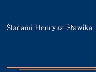 Śladami Henryka Sławika