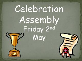 Celebration Assembly Friday 2 nd May
