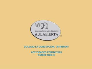 COLEGIO LA CONCEPCIÓN, ONTINYENT ACTIVIDADES FORMATIVAS CURSO 2009-10