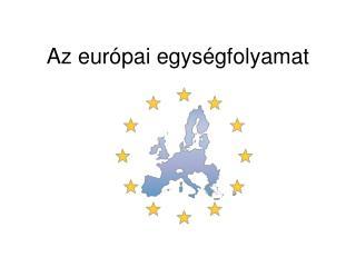 Az európai egységfolyamat