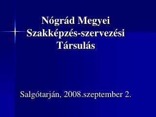 Nógrád Megyei Szakképzés-szervezési Társulás Salgótarján, 2008.szeptember 2.